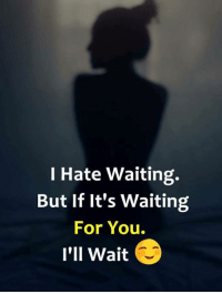 Imran Khan: I Hate Waiting.  But if it's Waiting  For You.  I'll wait S Imran Khan