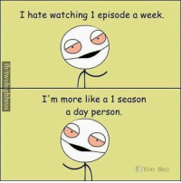story of our lives: I hate watching 1 episode a week.  I'm more like a 1 season  a day person  Yoo BRO story of our lives