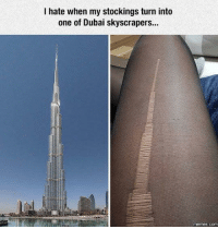 Memes, Dubai, and Com: I hate when my stockings turn into  one of Dubai skyscrapers...  memes.com Hey yowwww