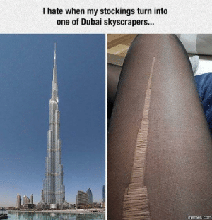 Funny, Memes, and Dubai: I hate when my stockings turn into  one of Dubai skyscrapers...  memes.com Hey yowwww via /r/funny https://ift.tt/2w6IocE