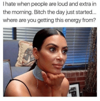 @RBFgoals legit kills me 😭🤔why u so extra!!!!: I hate when people are loud and extra in  the morning. Bitch the day just started  where are you getting this energy from? @RBFgoals legit kills me 😭🤔why u so extra!!!!