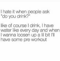 """Drinking, Gym, and Ups: I hate when people ask  """"do you drink?""""  like of course l drink, I have  water like every day and when  I wanna loosen up a lil bit l'll  have some pre workout 😂💪 @officialdoyoueven"""