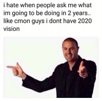 Funny, Lol, and Vision: i hate when people ask me what  im going to be doing in 2 years.  like cmon guys i dont have 2020  vision Lol