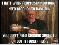 Pass meh the white oak 😁 http://ift.tt/2fk4MWB: I HATE WHEN PEOPLE SAY YOU DONT  NEED ALCOHOL TO HAVE FUN  YOU DON'T NEED RUNNING SHOES TO  RUN BUT IT FUCKEN HELPS  mematic net Pass meh the white oak 😁 http://ift.tt/2fk4MWB