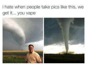 Vapeing: i hate when people take pics like this, we  get it... you vape