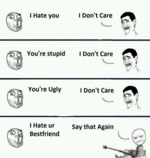 Ugly, How, and You: I Hate you  I Don't Care  You're stupid  Don't Care  You're Ugly  I Don't Care  勾  I Hate ur  Bestfriend  Say that Again This is how we are