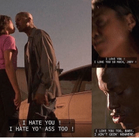 Arguing, Memes, and I Love You: I HATE YOU  I HATE YO' ASS TOO  I LOVE YOU  I LOVE YOU S0 MUCH, J0DY  I LOVE YOU TOO, BABY.  I AIN'T GOIN NOWHERE. This why girls love to argue