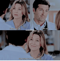 I forgot which episode this is so please don't ask me bc idk 🤗 greysanatomy: I hate your job!  love you.  SCENESOFG  Stop trying to make me happy! I forgot which episode this is so please don't ask me bc idk 🤗 greysanatomy