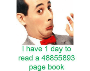 Never mind I don't need extra credit by Spider-engine64 MORE MEMES: I have 1 day to  read a 48855893  page book Never mind I don't need extra credit by Spider-engine64 MORE MEMES