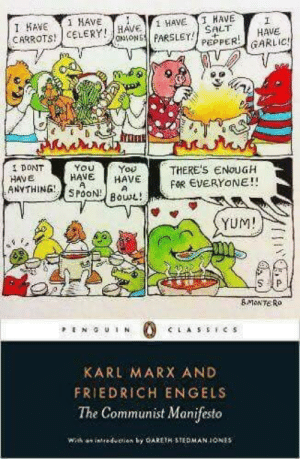 Communist, Karl Marx, and Salt: I HAVE 1 HAVE  CARROTSCELERY  HAVE  SALT HAVE  HAVE 1 HAVE  DONT-YOU Y You  HAVE HAVE  THERE'5 ENOUGH  FOR EVERYONE!!  HAVE  YUM!  CLASSICS  KARL MARX AND  FRIEDRICH ENGELS  The Communist Manifesto