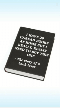 Books, Book, and Home: I HAVE 20  UNREAD BOoKS  AT HOME BUT I  REALLY, REALLY  NEED TO BUY THIS  ONE  - The story of a  book lover