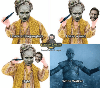 Memes, fb.com, and Game: I have a Dragonglass  I have a man  GAME OF LAUGHS  fb.com/GameofLaughs  White Walker  Ugh! I have a Dragonglass, I have a man... | Wiki of Thrones   - Suggested by Ronal Basnet