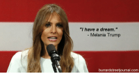 "Melania Trump: ""I have a dream, that all Mexicans..."": ""I have a dream.""  Melania Trump  burrardstreetjournal.com Melania Trump: ""I have a dream, that all Mexicans..."""
