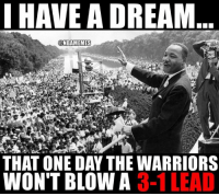 Keep dreaming... #Warriors Nation: I HAVE A DREAM  ONBAMEMES  THAT ONE DAY THE WARRIORS  WON'T BLOW A  3-1 LEAD Keep dreaming... #Warriors Nation
