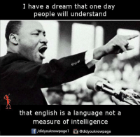 dream: I have a dream that one day  people will understand  that english is a language not a  measure of intelligence  /didyouknowpage  @didyouknow page