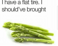 flat tire: I have a flat tire.  should've brought