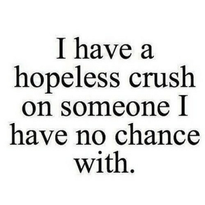 https://iglovequotes.net/: I have a  hopeless crush  on someone I  have no chance  with. https://iglovequotes.net/