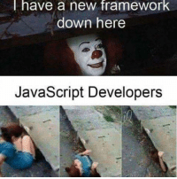 Fucking, Time, and Javascript: I have a new framework  down here  JavaScript Developers Every Fucking Time