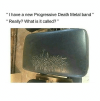 "What are some thing you guys are thankful for?: ""I have a new Progressive Death Metal band  Really? What is it called?"" What are some thing you guys are thankful for?"