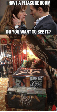 Thanks to Keller Burkholder for making this meme happen with his sweet room. - Jordan: I HAVE A PLEASURE ROOM  DO YOU WANT TO SEE IT?  BLINK-182 Thanks to Keller Burkholder for making this meme happen with his sweet room. - Jordan