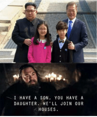 "Dank, Meme, and Daughter: I HAVE A SON, YOU HAVE A  DAUGHTER, WE'LL JOIN OUR  HOUSES. <p>This is too familiar via /r/dank_meme <a href=""https://ift.tt/2HGD9YY"">https://ift.tt/2HGD9YY</a></p>"