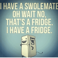 Gym, Waiting..., and No-Thats: I HAVE A SWOLEMATE  OH WAIT NO  THAT'S A FRIDGE  HAVE A FRIDGE Fridge 💕 . @officialdoyoueven 👈