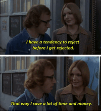 Money, Time, and 1972: I have a tendency to reject  before get rejected.  That way I save a lot of time and money. Play It Again, Sam (1972)