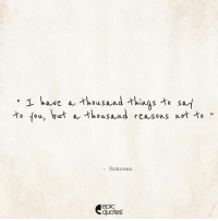 #1816 #Love  Suggested by Siddharth: I have a thousand things to say  to tow, but a thousand reasons to  Unknow  epIC  quotes #1816 #Love  Suggested by Siddharth