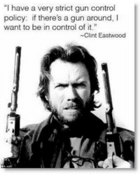 """I have a very strict gun control  policy: if there's a gun around,  want to be in control of it.""  ~Clint Eastwood That's #GunControl!"