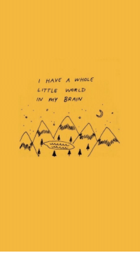 Brain, World, and  My Brain: I HAVE A WHOLE  LITTLE WORLD  IN my BRAIN