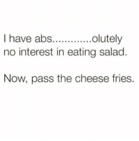 Memes, 🤖, and Cheese: I have abs  olutely  no interest in eating salad  Now, pass the cheese fries.