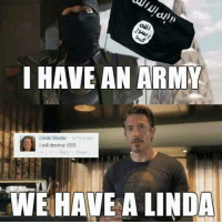 Linda: I HAVE AN ARMY  an hou  l will destroy ISIS  WE HAVE A LINDA
