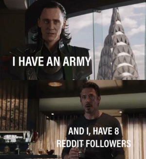 Puny God.: I HAVE AN ARMY  AND I, HAVE 8  REDDIT FOLLOWERS  WE  NIRIG Puny God.