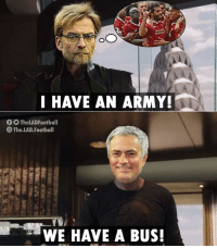 Football, Memes, and Army: I HAVE AN ARMY  fTheLADFootball  The.LAD.Football  WE HAVE A BUS! Manchester United vs Liverpool