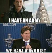 National Hockey League (NHL), Army, and Nhl Playoffs: I HAVE AN ARMY  H COMM  NHL.  PLAYOFFS  WE HAVE A NWOUIST