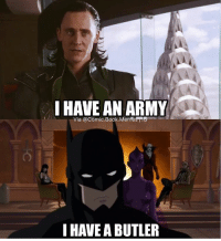 Batman, SpiderMan, and Superman: I HAVE AN ARMY  Via @Comic Book Memes NG  I HAVE A BUTLER Tag your friends!😂🔥 Follow @comic.book.memes (me) for more🍻 - - - justiceleague superman captainamerica batman wonderwoman arrow theflash gotham spiderman batmanvsuperman comicbookmemes justiceleaguememes avengers avengersmemes deadpool dccomics dcmemes dccomicsmemes marvel marvelcomics marvelmemes starwars doctorstrange captainamericacivilwar doctorstrange