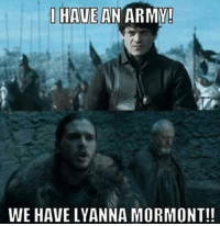 Memes, Army, and 🤖: I HAVE AN ARMY!  WE HAVE LYANNA MORMONT!!