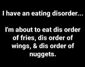 Memes, Wings, and 🤖: I have an eating disorder...  I'm about to eat dis order  of fries, dis order of  wings, & dis order of  nuggets. Yep.  Have this... 😋😜