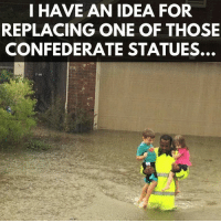 Confederate, Nice, and Idea: I HAVE AN IDEA FOR  REPLACING ONE OF THOSE  CONFEDERATE STATUES. Nice!