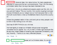 America, Facepalm, and God: I have an idea. How about since. So many people are  offended of Jesus and the ten commandments. Then with this being  a Christian nation like it always has been intended to be.  I don't know why all you atheist and people upset over this, idk why  you just don't leave. This our country. Our country is going to always  choose Christianity as our religion as our truth because that is what  the truth is and that is what our forefathers tried to found this country  Where the greatest nation in the world and yet so many people want  to think it has nothing to do with God...  God has EVERYTHING to do with that.  We hold tightly to Israel our christain Allie an even recognize  Jerusalem as it's capital, now why is that? O that's right because like  always the United States of America has Supported Christianity until  very recently.. Thanks to so many offended people.  Like Reply 1h  Israel isn't a Christian state, it's Jewish.  05  Like Reply 54m