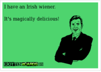 Rotten E Cards: I have an Irish wiener.  It's magically delicious  USER  ROTTENeCARDS  CARD