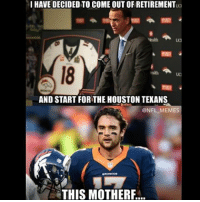Meme, Memes, and Nfl: I HAVE DECIDED TO COME OUT OFRETIREMENTua  a  AND START FORTHE HOUSTON TEXANS  @NFL MEMES  THIS MOTHERF...