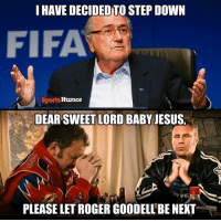 Lord Baby Jesus: I HAVE DECIDED TO STEP DOWN  FIFA  Sports Humor  DEARSWEET LORD BABY JESUS  PLEASE LET ROGER GOODELL BE NEXT