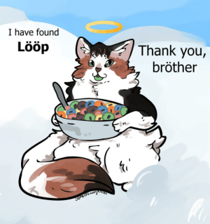 I have found lööp, thank you bröther by SomeOrdinaryArtists MORE MEMES: I have found  Lööp  Thank you,  bröther  Arnsts  Suneardinayn I have found lööp, thank you bröther by SomeOrdinaryArtists MORE MEMES