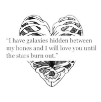 "Bones, Love, and Stars: ""I have galaxies hidden between  my bones and I will love you until  the stars burn out."""