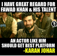 Johar Strikes ! During a recent interview!   #Jericholic: I HAVE GREAT REGARD FOR  FAWAD KHAN & HIS TALENT  AKS  AN ACTOR LIKE HIM  SHOULD GET BEST PLATFORM  -KARAN JOHAR Johar Strikes ! During a recent interview!   #Jericholic