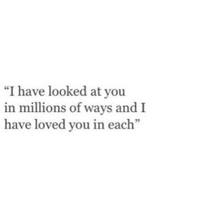 """Andi: """"I have looked at you  in millions of ways andI  have loved you in each""""  02"""