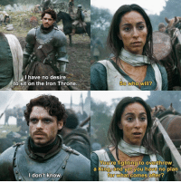 Young Wolf: I have no desire  to sit on the Iron Throne  I don't know.  So  who will?  You re fighting to overthrow  a King and yet you have no  plan  for  What comes after? Young Wolf