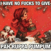 Dank, 🤖, and No Fucks to Give: I HAVE NO FUCKS TO GIVE  PAHRUPPA  PUMPUM