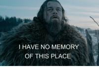 <p>When Leo walks on stage for his oscar</p>: I HAVE NO MEMORY  OF THIS PLACE <p>When Leo walks on stage for his oscar</p>